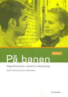 Pa Banen: Begyndersystem I Dansk for Udlaendinge - Ovebog 1 (Paperback)