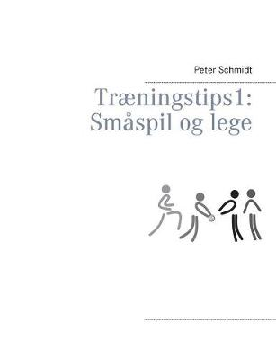 Tr ningstips 1: Sm spil Og Lege (Paperback)