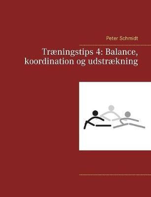 Tr ningstips 4: Balance, Koordination Og Udstr kning (Paperback)