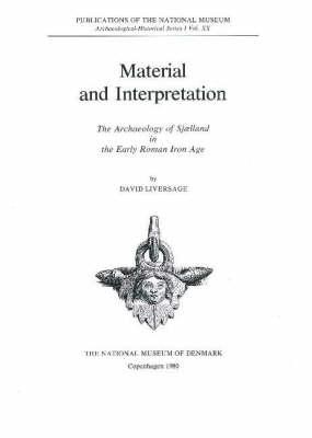 Material & Interpretation: The Archaeology of Sjaelland in the Early Roman Iron Age - Arkaeologisk-historisk Raekke Series (Paperback)