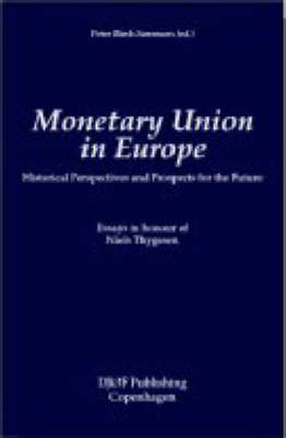 Monetary Union in Europe: Historical Perspectives and Prospects for the Future - Essays in Honour of Niels Thygesen (Hardback)