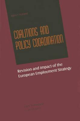 Coalitions and Policy Coordination: Revision and Impact of the European Employment Strategy (Paperback)