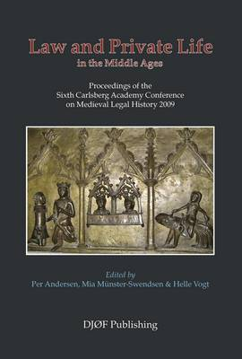 Law and Private Life in the Middle Ages: Proceedings of the Sixth Carlsberg Academy Conference on Medieval Legal History (Paperback)