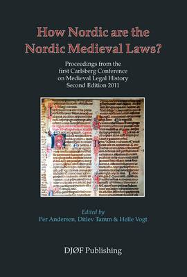 How Nordic are the Nordic Medieval Laws: Proceedings from the First Carlsberg Conference on Medieval Legal History - Proceedings of the Carlsberg Academy Conference on Medieval Legal History (Paperback)