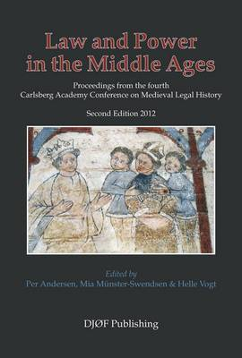 Law and Power in the Middle Ages: Proceedings from the Fourth Carlsberg Academy Conference on Medieval Legal History (Paperback)