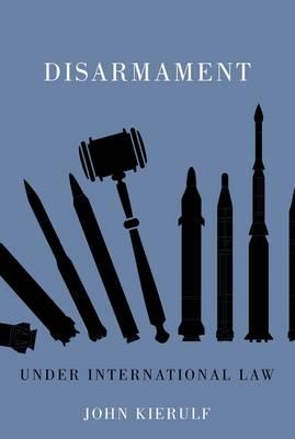 Disarmament: Under International Law (Paperback)