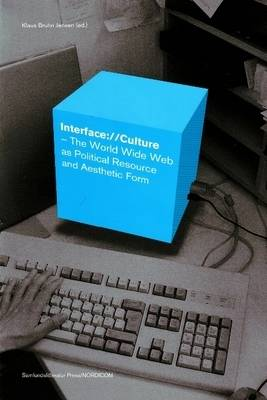Interface://Culture: The World Wide Web as Political Resource and Aesthetic Form (Paperback)