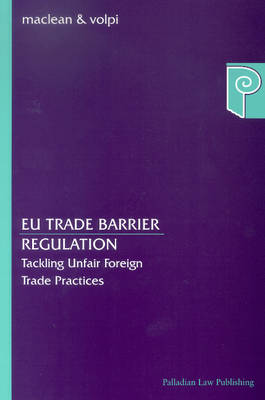 EU Trade Barrier Regulation: Tackling Unfair Foreign Trade Practices (Paperback)