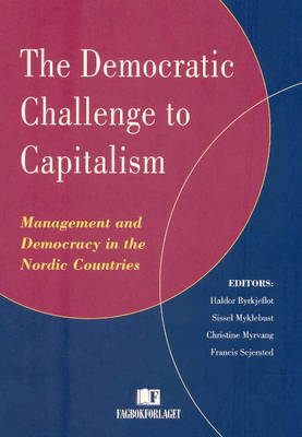 The Democratic Challenge to Capitalism: Management and Democracy in the Nordic Countries (Paperback)