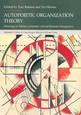 Autopoietic Organization Theory: Drawing on Niklas Luhmann's Social System Perspective (Paperback)