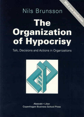 The Organization of Hypocrisy: Talk, Decisions and Actions in Organizations (Paperback)