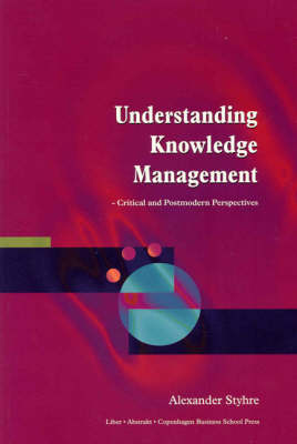 Understanding Knowledge Management: Critical and Postmodern Perspectives (Paperback)