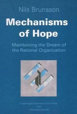 Mechanisms of Hope: Maintaining the Dream of the Rational Organization (Hardback)