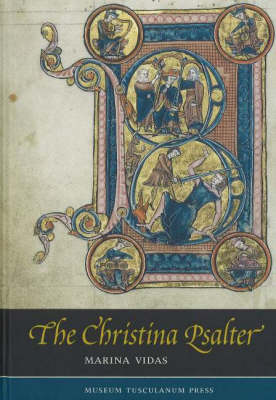 Christina Psalter: A Study of the Images & Texts in a French Early Thirteenth-Century Illuminated Manuscript (Hardback)