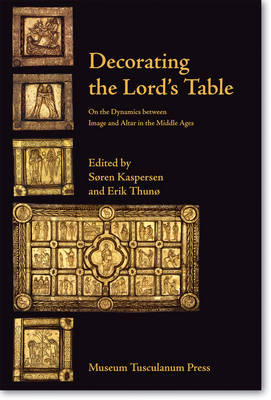 Decorating the Lord's Table: On the Dynamics Between Image & Altar in the Middle Ages (Hardback)