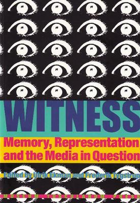 Witness: Memory, Representation and the Media in Question (Hardback)