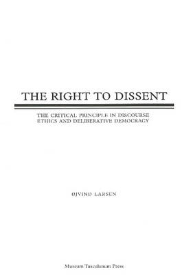 Right to Dissent: The Critical Principle in Discourse Ethics and Deliberative Democracy (Paperback)