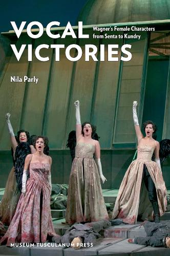 Vocal Victories: Wagner's Female Characters from Senta to Kundry (Paperback)