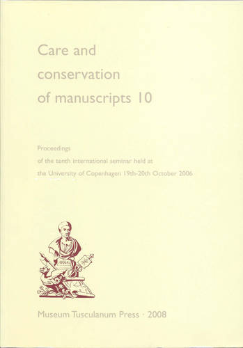 Care & Conservation of Manuscripts 10: Proceedings of the Tenth International Seminar Held at the University of Copenhagen, 19-20 October 2006 (Paperback)