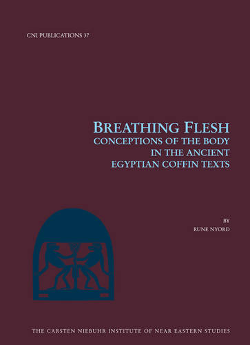 Breathing Flesh: Conceptions of the Body in the Ancient Egyptian Coffin Texts (Paperback)
