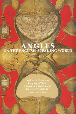 Angles on the English Speaking World: English in Denmark - Language Policy, Internationalization and University Teaching Volume 9 (Paperback)