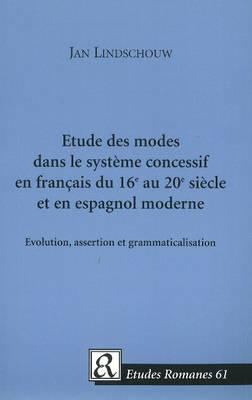 Etude des modes dans le systeme concessif en francais du 16e au 20e siecle et en espagnol moderne: Evolution, assertion et grammaticalisation (Paperback)