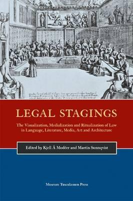 Legal Stagings: The Visualization, Medialization & Ritualization of Law in Language, Literature, Media, Art & Architecture (Hardback)