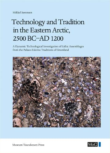 Technology and Tradition in the Eastern Arctic, 2500 BC-AD 1200: A Dynamic Technological Investigation of Lithic Assemblages from the Palaeo-Eskimo Traditions of Greenland (Hardback)