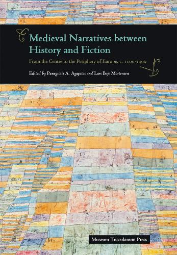 Medieval Narratives Between History & Fiction: From the Centre to the Periphery of Europe, c. 1100-1400 (Hardback)