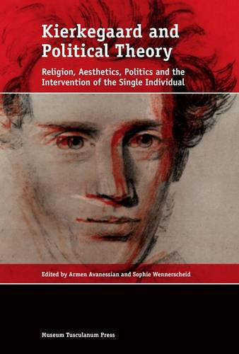 Kierkegaard and Political Theory: Religion, Aesthetics, Politics and the Intervention of the Single Individual (Paperback)
