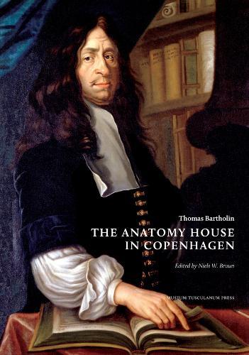 Thomas Bartholin: The Anatomy House in Copenhagen (Hardback)