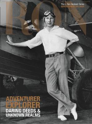 L. Ron Hubbard: Adventurer Explorer: Daring Deeds & Unknown Realms - L. Ron Hubbard Series (Hardback)