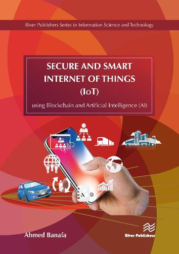 Secure and Smart Internet of Things (IoT): Using Blockchain and AI - River Publishers Series in Information Science and Technology (Hardback)