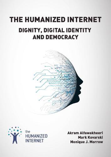 The Humanized Internet: Dignity, Digital Identity and Democracy (Hardback)