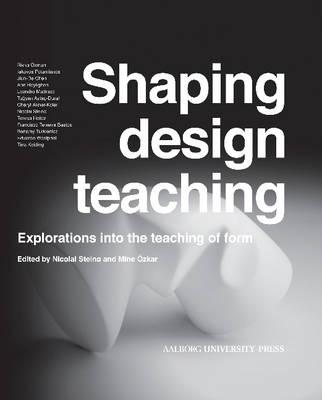Shaping Design Teaching: Explorations into the Teaching Form (Hardback)