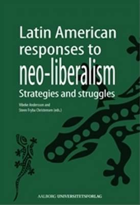 Latin American Responses to Neo-Liberalism: Strategies & Struggles (Paperback)