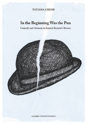 In the Beginning Was the Pun: Comedy & Humour in Samuel Beckett's Theatre (Paperback)