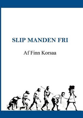 Slip Manden Fri (Paperback)