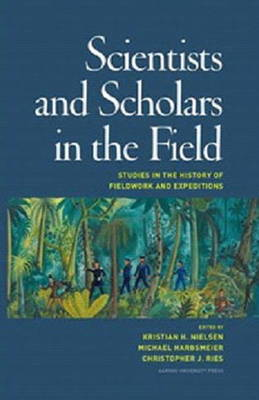 Scientists & Scholars in the Field: Studies in the History of Fieldwork & Expeditions (Hardback)