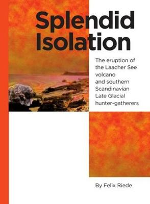 Splendid Isolation: The Eruption of the Laacher See Volcano & Southern Scandinavian Late Glacial Hunter-Gatherers (Paperback)