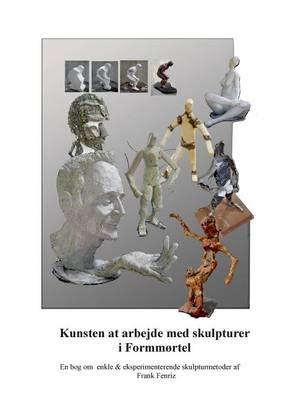 Kunsten at Arbejde Med Skulpturer I Formm rtel (Paperback)