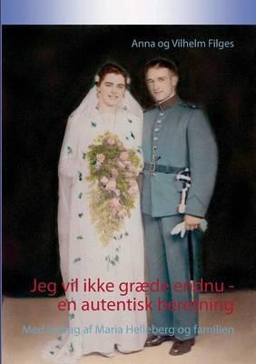 Jeg vil ikke graede endnu - en autentisk beretning: Med bidrag af Maria Helleberg og familien (Paperback)