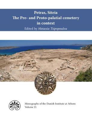 Petras, Siteia. The Pre- and Proto-palatial cemetery in context: Acts of a two-day conference held at the Danish Institute at Athens, 14-15 February 2015 (Hardback)