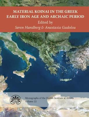 Material Koinai in the Greek Early Iron Age and Archaic Period: Acts of an International Conference at the Danish Institute at Athens, 30 January-1 February 2015 - Monographs of the Danish Institute at Athens 22 (Hardback)