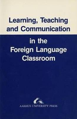 Learning, Teaching and Communication in the Foreign Language Classroom (Paperback)