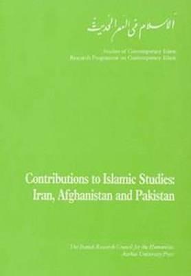 Contributions to Islamic Studies: Iran, Afghanistan & Pakistan - Islam i nutiden (Paperback)