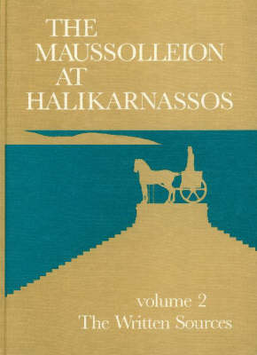 Maussolleion at Halikarnassos: Written Sources and Their Archaeological Background v. 2: Reports of the Danish Archaeological Expedition to Bodrum -- The Written Sources & Their Archaeological Background - Jysk Arkaeologisk Selskabs Skrifter: The Carlsberg Foundation's Gulf Project v. 15 (Hardback)