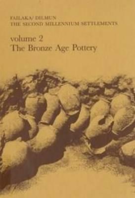 Failaka/ Dilmun, the Second Millennium Settlements: Failaka/Dilmun -- The Second Millennium Settlements Bronze Age Pottery v. 2 - Jysk Arkaeologisk Selskabs Skrifter (Hardback)