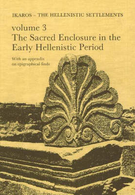 Failaka/Ikaros - The Hellenistic Settlements: Sacred Enclosure in the Early Hellenistic Period v. 3: Danish Archaeological Investigations in Kuwait - Jutland Archaeological Society Publications v. 16 (Hardback)