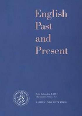 English Past and Present: English Past & Present Humanistisk Series v. 62 - Acta Jutlandica Series (Paperback)